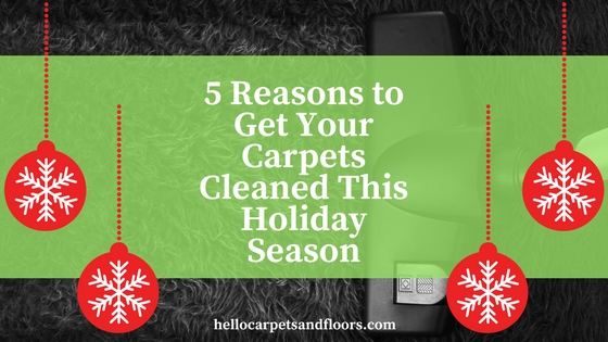 5 Reasons to Get Your Carpets Cleaned This Holiday Season